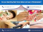 Are you Searching Best Home Saloon and spa in Bhubaneswar?