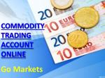 Commodity Trading Account Online With Go Markets