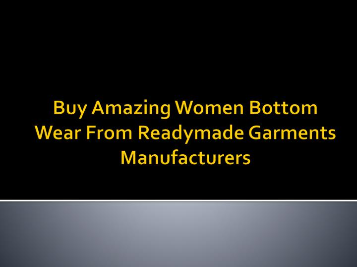 5e1217c6a8 Buy Amazing Women Bottom Wear From Readymade Garments Manufacturer - PowerPoint  PPT Presentation