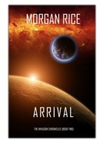 [PDF] Free Download Arrival (The Invasion Chronicles—Book Two) By Morgan Rice