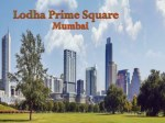 Lodha Prime Square Offering 1/2/3 BHK Apartments in Mumbai, Contact: 91-7290029556
