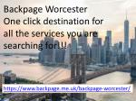 Backpage Worcester One click destination for all the services you are searching for!!!