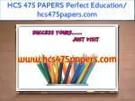 HCS 475 PAPERS Perfect Education/ hcs475papers.com