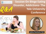Q&A Session On Binge Eating Disorder, Addictions-The Yale University Conference