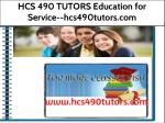 HCS 490 TUTORS Education for Service--hcs490tutors.com