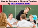 How to Become a Physics Teacher By Best Physics Tutor