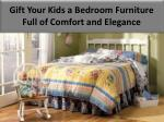 Gift Your Kids a Bedroom Furniture Full of Comfort and Elegance