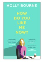 [PDF] Free Download How Do You Like Me Now? By Holly Bourne