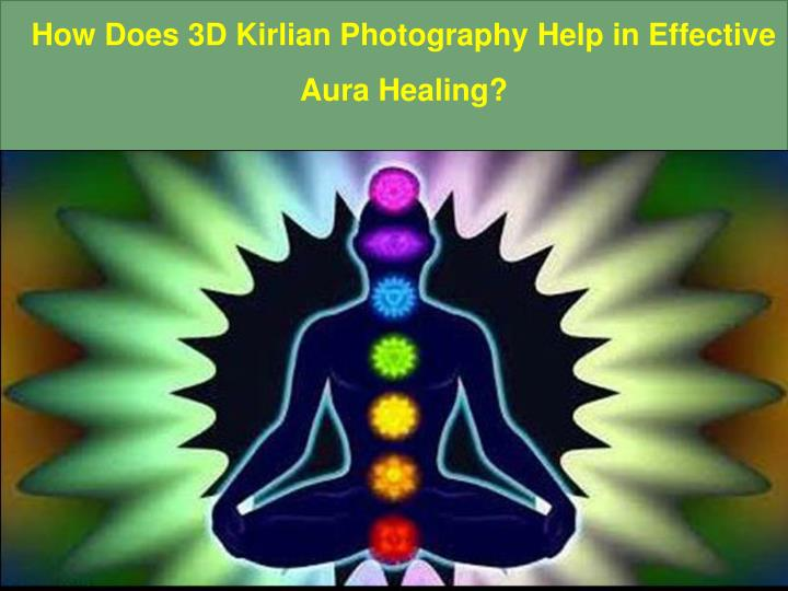 PPT - How Does 3D Kirlian Photography Help in Effective Aura