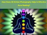 How Does 3D Kirlian Photography Help in Effective Aura Healing?