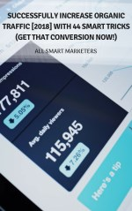 Successfully Increase Organic Traffic [2018] with 44 Smart Tricks (Get that conversion Now!)