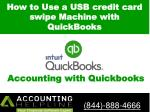 How to Use a USB credit card swipe Machine with QuickBooks-Accounting helpline 844-888-4666.