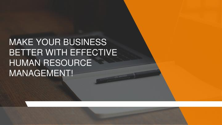 make your business better w it h effective human resource management n.