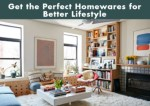 Get the perfect homeware for better lifestyle