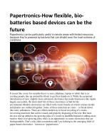Papertronics: How flexible, bio-batteries based devices can be the future