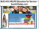 BUS 402 HELPS Education for Service--bus402helps.com