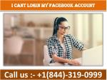 i cant login my facebook account | 1(844)-319-0999