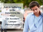 Pain & Suffering to Be Determine By Your Car Accident Lawyer Pennsylvania