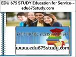 EDU 675 STUDY Education for Service--edu675study.com