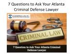 7 Questions to Ask Your Atlanta Criminal Defense Lawyer
