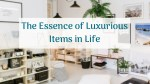 The Essence of Luxurious Items in Life