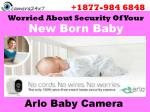 Contact 1-877-984-6848 Arlo Security Cameras, If you are Worried About Security of Your New Born Baby