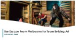 A New Place of Acknowledging the Power of Thinking about Escape Room Melbourne