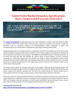 Control Valve Market Dynamics, Share, Specifications, Analysis and Forecasts 2018-2023