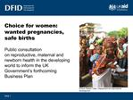 Choice for women: wanted pregnancies, safe births Public consultation on reproductive, maternal and newborn health in