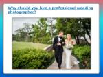 Why should you hire a professional wedding photographer?
