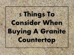 5 Things to Consider When Buying a Granite Countertop