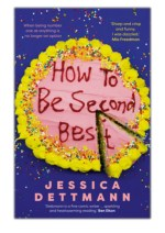 [PDF] Free Download How to Be Second Best By Jessica Dettmann