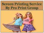 Screen Printing service by Pro Print Group