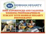 Hire experienced and talented Wedding Photographer in Tuscany with Siobhan Hegarty Photography