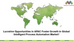 Lucrative Opportunities in APAC Foster Growth in Global Intelligent Process Automation Market!