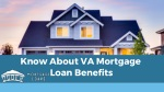 Know About VA Mortgage Loan Benefits