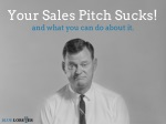 Your Sales Pitch Sucks!