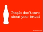 People Don't Care About Your Brand