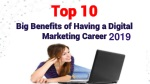 Top 10 Big Benefits of Having a Digital Marketing Career in 2019