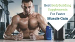 Best Bodybuilding Supplements For Faster Muscle Gain