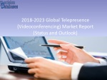 Telepresence (Videoconferencing) Market: Industry Analysis, Size, Share, Growth, Trends and Forecasts 2023