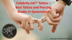 Celebrity Ink™ Tattoo – Best Tattoo and Piercing Studio in Queensland