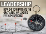 LEADERSHIP - Navigating the Gray Areas of Leading Five Generations