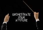 Orchestrate Your Attitude - Get the Best from Yourself & Others