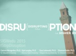 Disrupting the Disruption in Higher Education - SXSWedu 2015