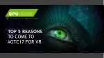 Top 5 Reasons to Come to GTC for VR