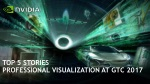 Top 5 Stories of Professional Visualization at GTC 2017