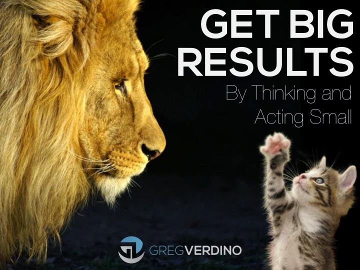 get big results by thinking and acting small n.
