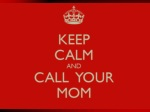 Keep Calm And Call Your Mom -  For Your Seo