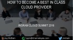 How to Become a Best in Class Cloud Provider - Ingram Cloud Summit 2016